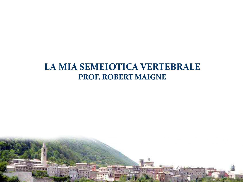 LA MIA SEMEIOTICA VERTEBRALE PROF. ROBERT MAIGNE