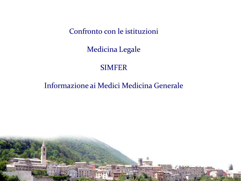 Confronto con le istituzioni Medicina Legale SIMFER Informazione ai Medici Medicina Generale