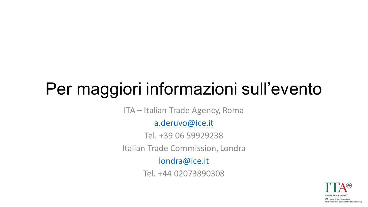 Per maggiori informazioni sull'evento ITA – Italian Trade Agency, Roma a.deruvo@ice.it Tel. +39 06 59929238 Italian Trade Commission, Londra londra@ic