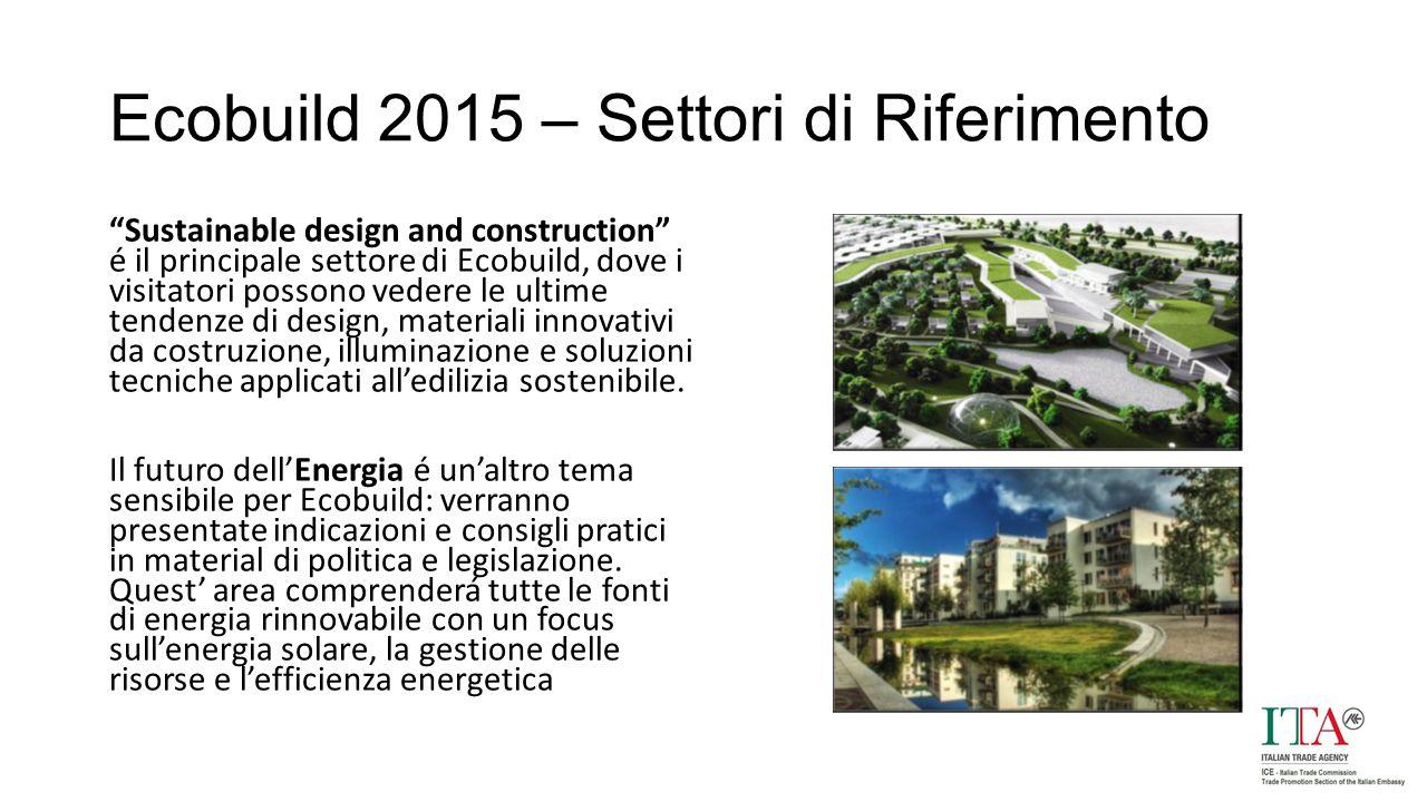 Ecobuild 2015 – Settori di Riferimento Sustainable design and construction é il principale settore di Ecobuild, dove i visitatori possono vedere le ultime tendenze di design, materiali innovativi da costruzione, illuminazione e soluzioni tecniche applicati all'edilizia sostenibile.