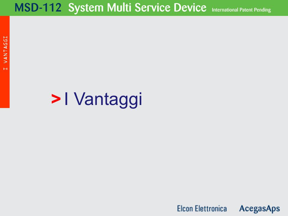 I Vantaggi> MSD - 112 I VANTAGGI