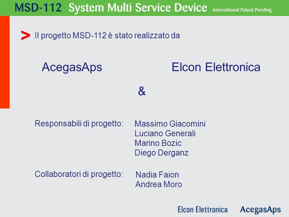 Il progetto MSD-112 è stato realizzato da Elcon Elettronica MSD - 112 & Responsabili di progetto: Massimo Giacomini Luciano Generali Marino Bozic Diego Derganz Collaboratori di progetto: Nadia Faion Andrea Moro AcegasAps >