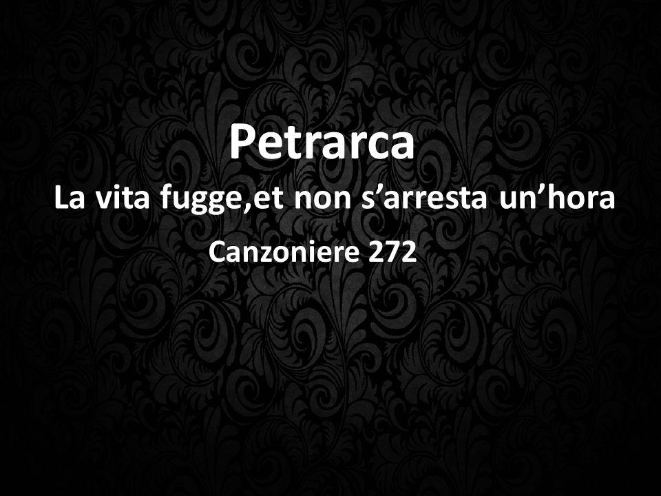 La vita fugge,et non s'arresta un'hora Petrarca Canzoniere 272