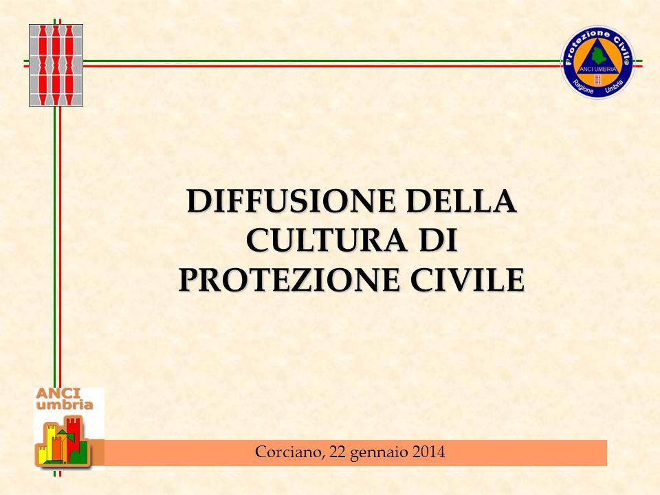 DIFFUSIONE DELLA CULTURA DI PROTEZIONE CIVILE Corciano, 22 gennaio 2014