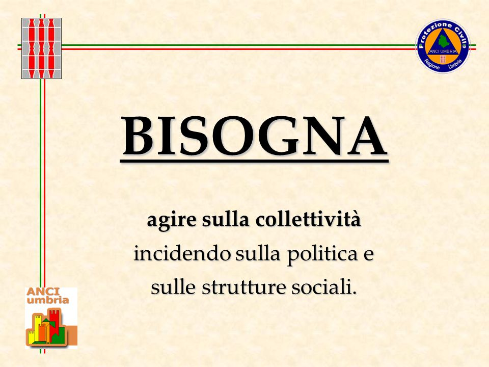 BISOGNA agire sulla collettività incidendo sulla politica e sulle strutture sociali.