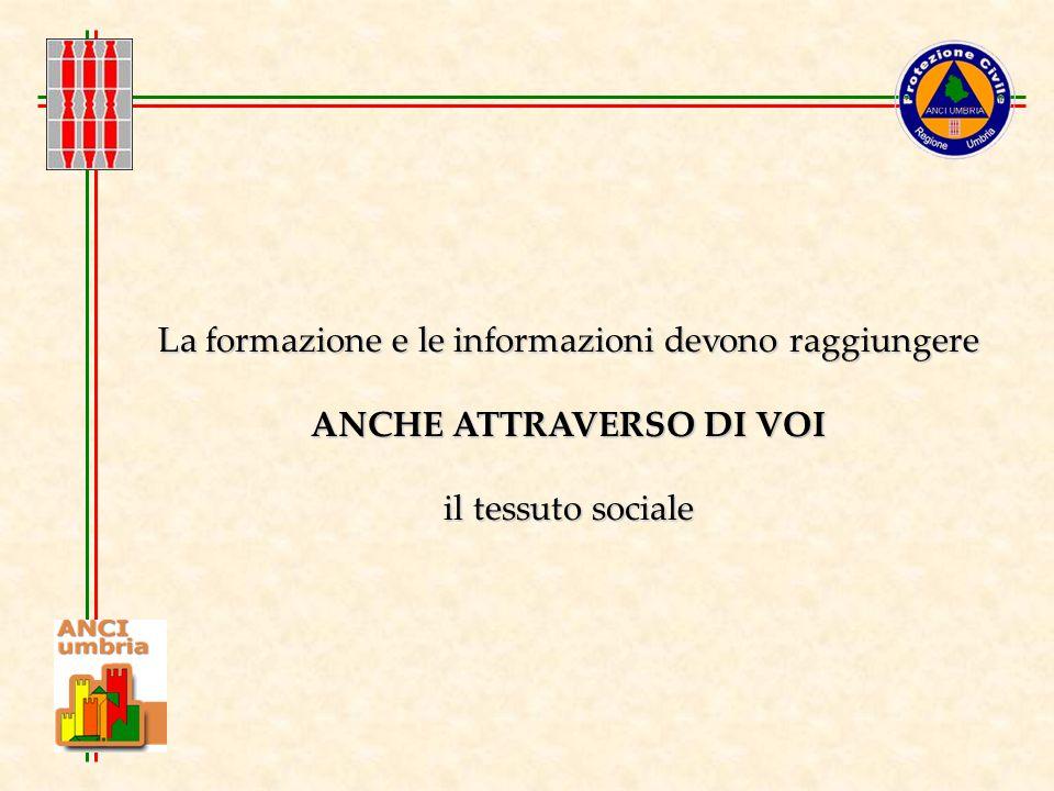 La formazione e le informazioni devono raggiungere ANCHE ATTRAVERSO DI VOI il tessuto sociale
