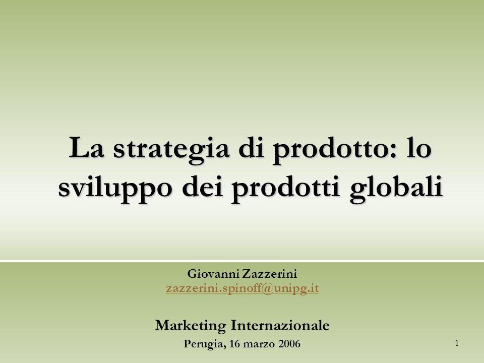 1 La strategia di prodotto: lo sviluppo dei prodotti globali Giovanni Zazzerini zazzerini.spinoff@unipg.it zazzerini.spinoff@unipg.it Marketing Intern