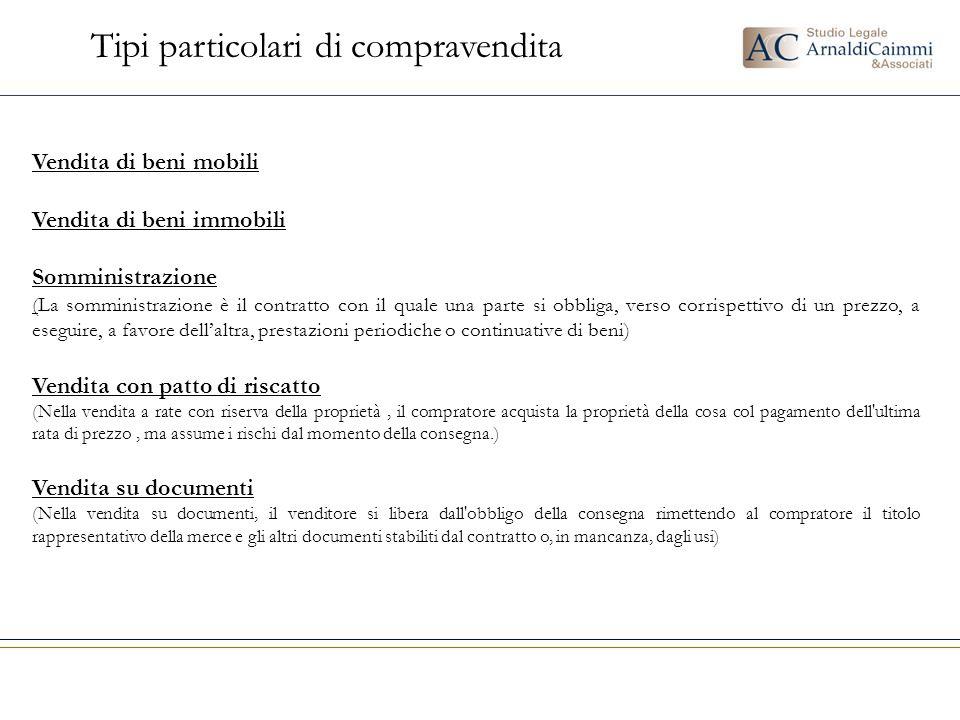 Tipi particolari di compravendita Vendita di beni mobili Vendita di beni immobili Somministrazione (La somministrazione è il contratto con il quale un