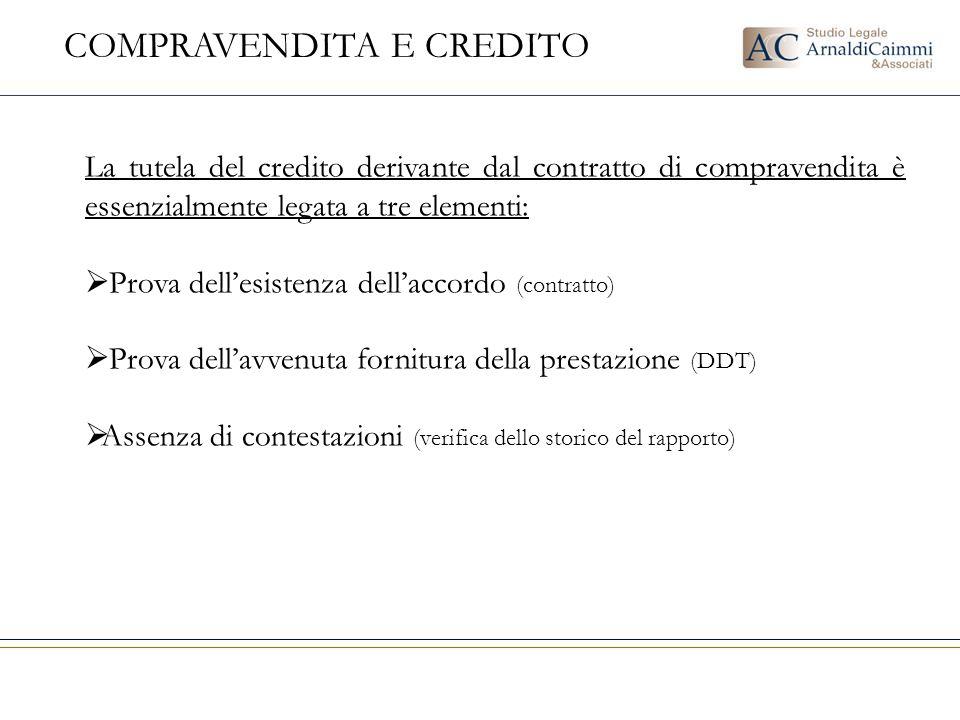 COMPRAVENDITA E CREDITO La tutela del credito derivante dal contratto di compravendita è essenzialmente legata a tre elementi:  Prova dell'esistenza