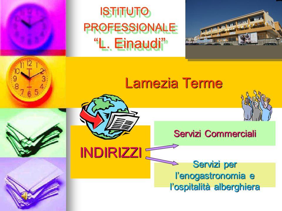 """INDIRIZZI Lamezia Terme Servizi Commerciali Servizi per l'enogastronomia e l'ospitalità alberghiera ISTITUTO PROFESSIONALE """"L. Einaudi"""""""