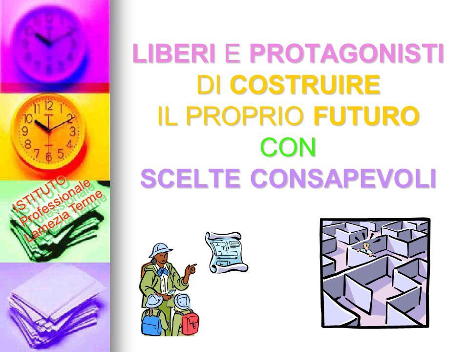 LIBERI E PROTAGONISTI DI COSTRUIRE IL PROPRIO FUTURO CON SCELTE CONSAPEVOLI ISTITUTO Professionale Lamezia Terme