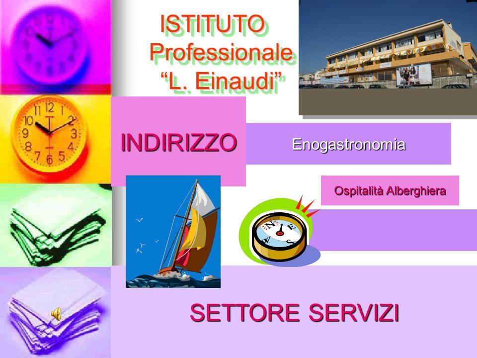 """INDIRIZZO ISTITUTO Professionale """"L. Einaudi"""" Enogastronomia Ospitalità Alberghiera SETTORE SERVIZI"""