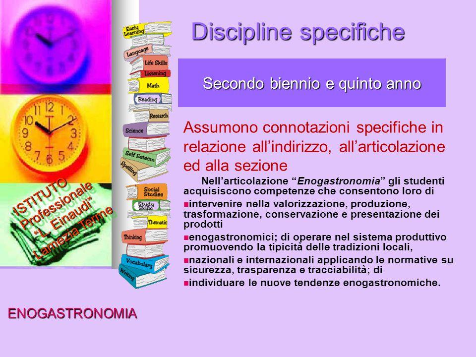 Discipline specifiche Secondo biennio e quinto anno Assumono connotazioni specifiche in relazione all'indirizzo, all'articolazione ed alla sezione Nel