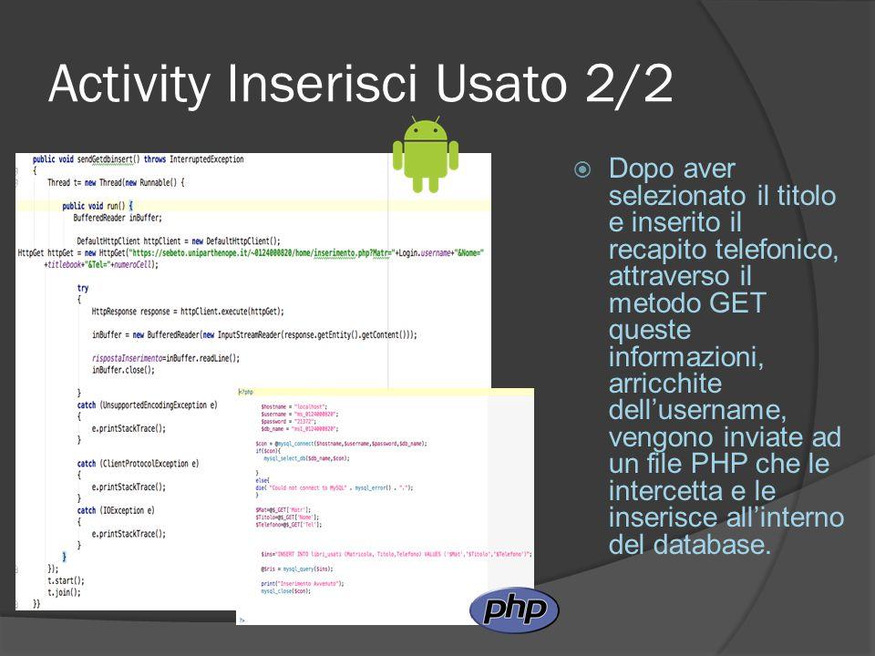 Activity Inserisci Usato 2/2  Dopo aver selezionato il titolo e inserito il recapito telefonico, attraverso il metodo GET queste informazioni, arricchite dell'username, vengono inviate ad un file PHP che le intercetta e le inserisce all'interno del database.
