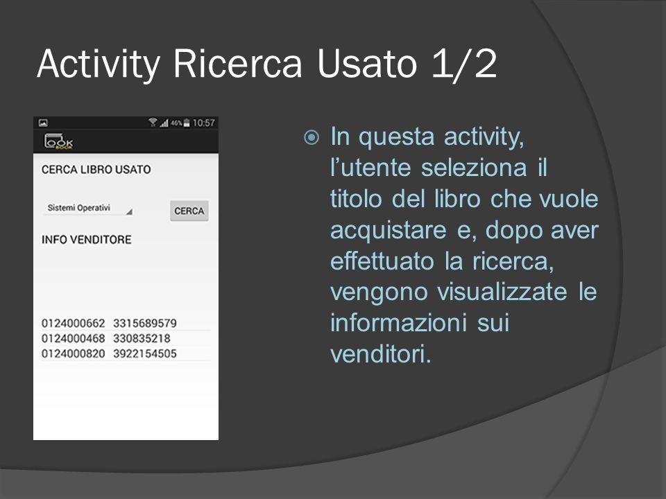 Activity Ricerca Usato 1/2  In questa activity, l'utente seleziona il titolo del libro che vuole acquistare e, dopo aver effettuato la ricerca, vengono visualizzate le informazioni sui venditori.