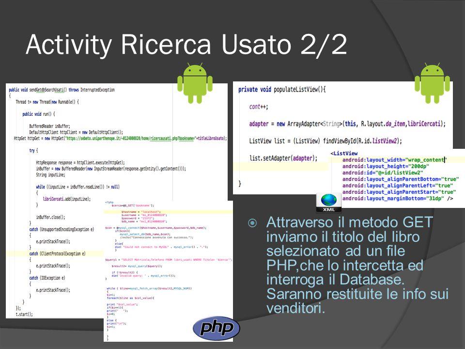 Activity Ricerca Usato 2/2  Attraverso il metodo GET inviamo il titolo del libro selezionato ad un file PHP,che lo intercetta ed interroga il Database.