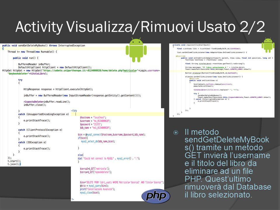 Activity Visualizza/Rimuovi Usato 2/2  Il metodo sendGetDeleteMyBook s() tramite un metodo GET invierà l'username e il titolo del libro da eliminare ad un file PHP.