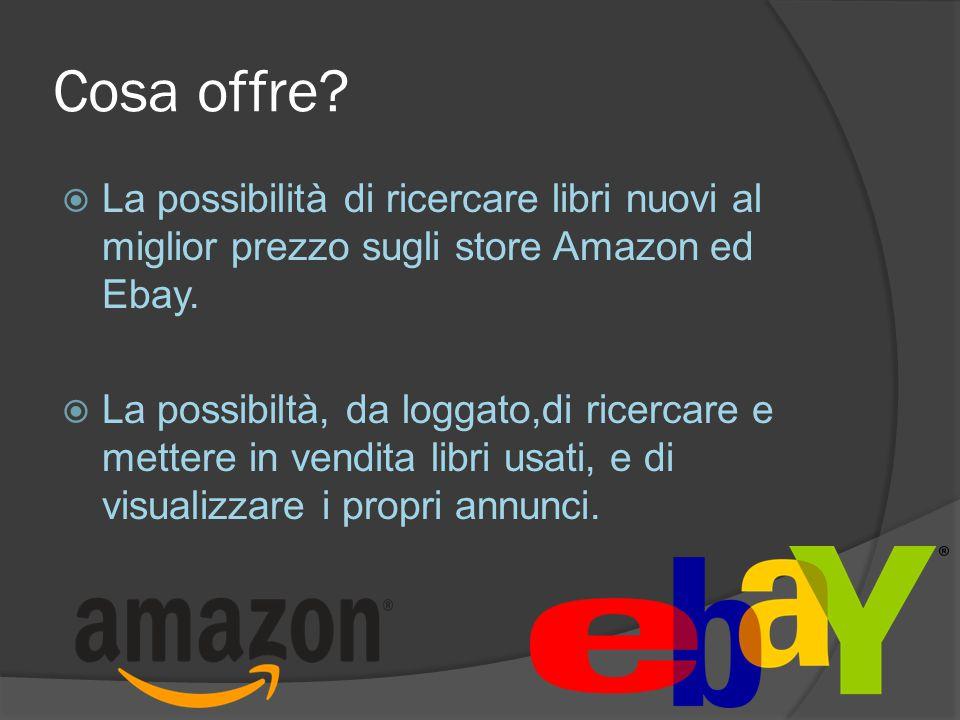 Cosa offre.  La possibilità di ricercare libri nuovi al miglior prezzo sugli store Amazon ed Ebay.