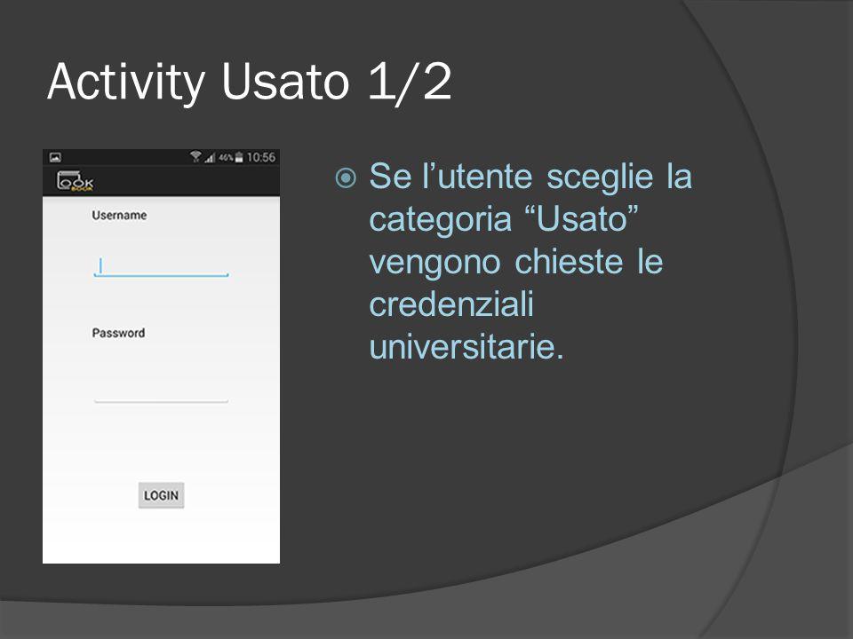 Activity Usato 1/2  Se l'utente sceglie la categoria Usato vengono chieste le credenziali universitarie.