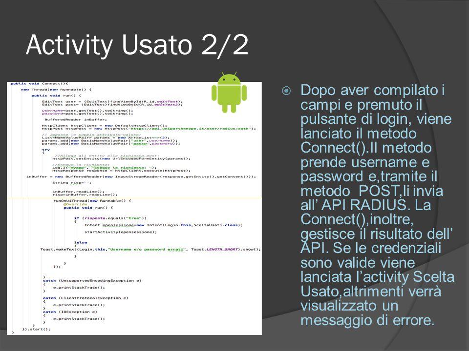 Activity Usato 2/2  Dopo aver compilato i campi e premuto il pulsante di login, viene lanciato il metodo Connect().Il metodo prende username e password e,tramite il metodo POST,li invia all' API RADIUS.