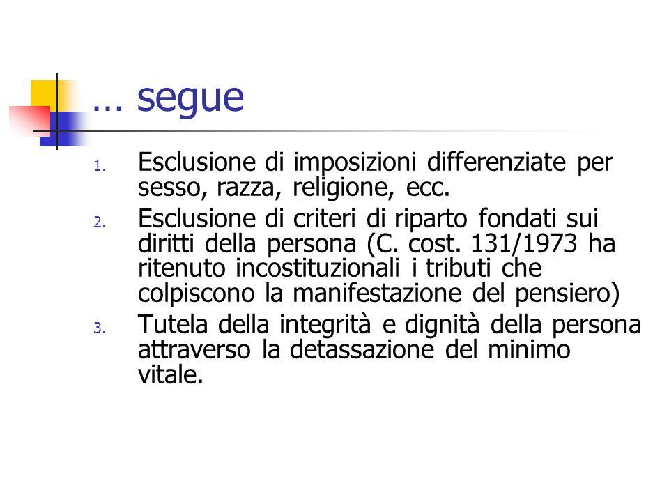 … segue 1. Esclusione di imposizioni differenziate per sesso, razza, religione, ecc. 2. Esclusione di criteri di riparto fondati sui diritti della per