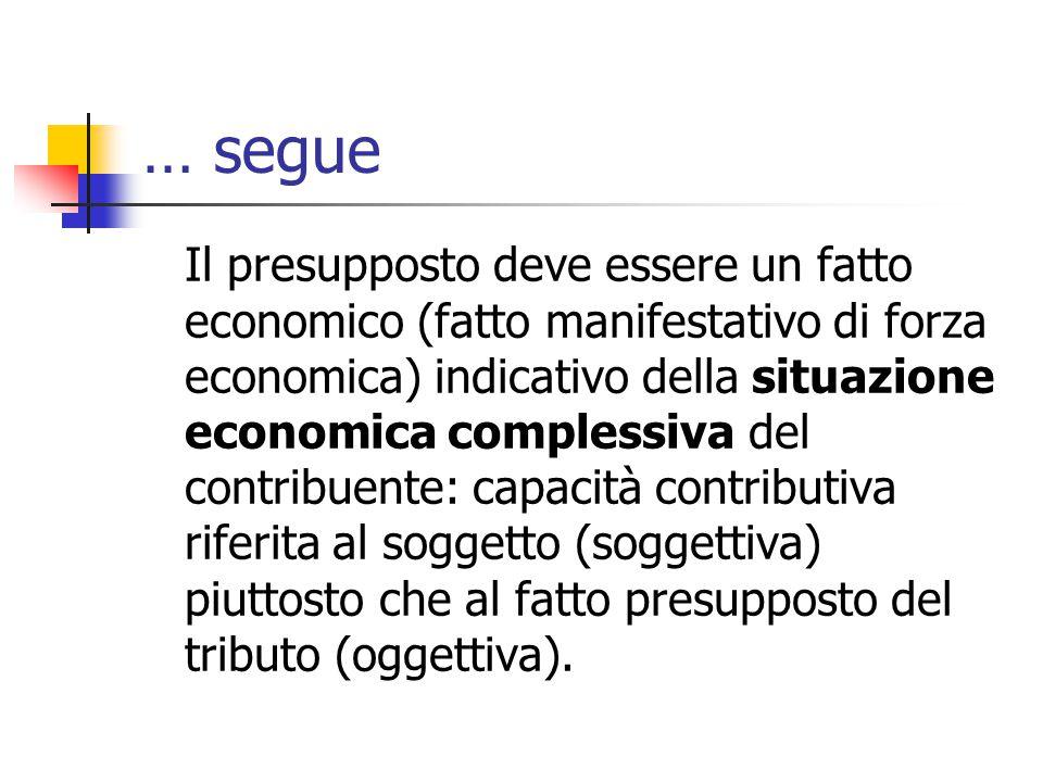 … segue Il presupposto deve essere un fatto economico (fatto manifestativo di forza economica) indicativo della situazione economica complessiva del c