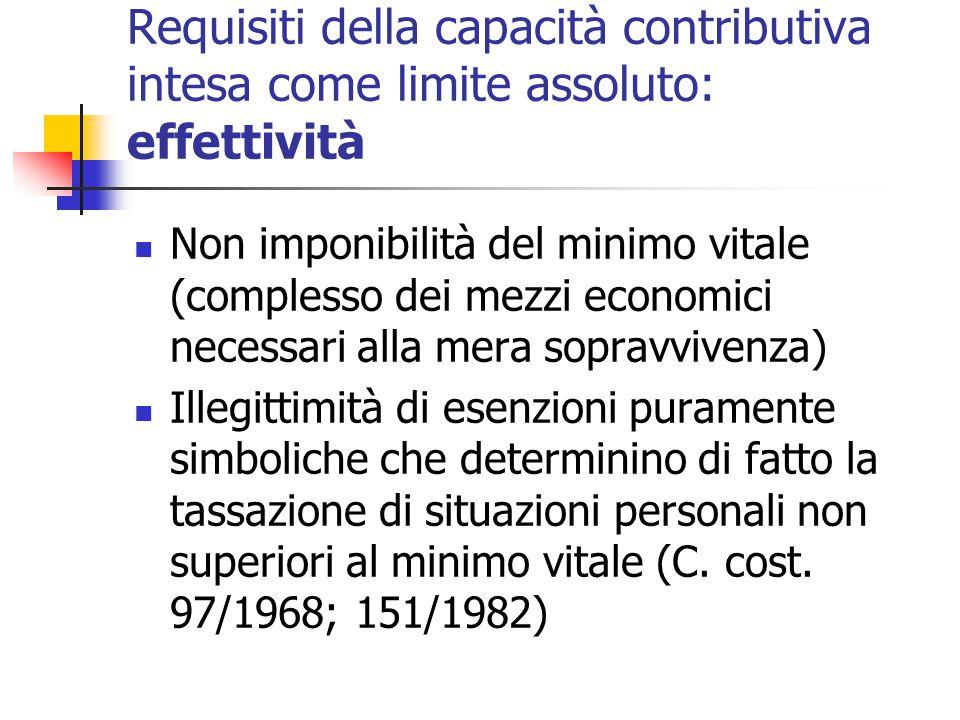 Requisiti della capacità contributiva intesa come limite assoluto: effettività Non imponibilità del minimo vitale (complesso dei mezzi economici neces