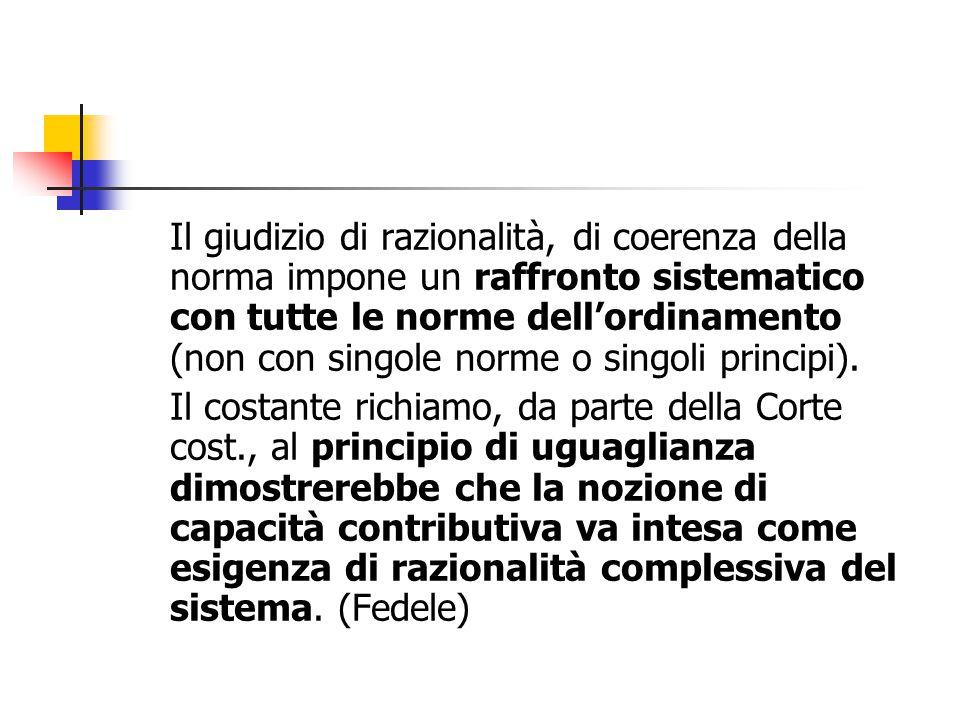 Il giudizio di razionalità, di coerenza della norma impone un raffronto sistematico con tutte le norme dell'ordinamento (non con singole norme o singo
