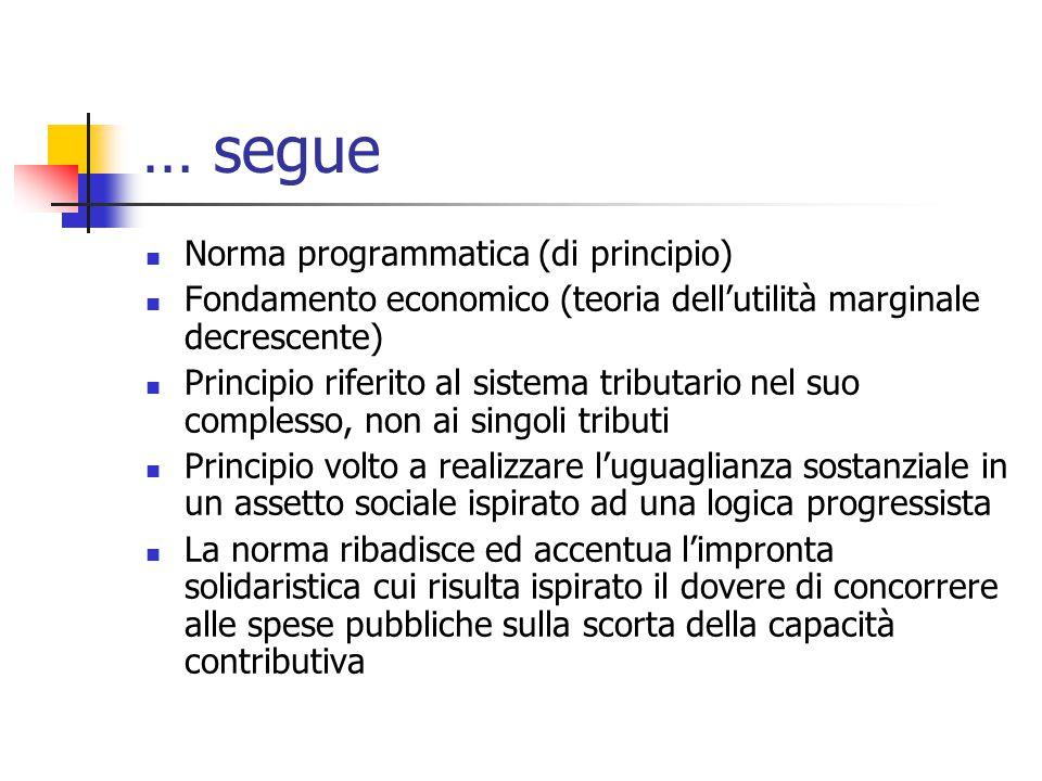 … segue Norma programmatica (di principio) Fondamento economico (teoria dell'utilità marginale decrescente) Principio riferito al sistema tributario n