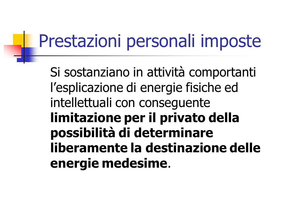 Prestazioni personali imposte Si sostanziano in attività comportanti l'esplicazione di energie fisiche ed intellettuali con conseguente limitazione pe