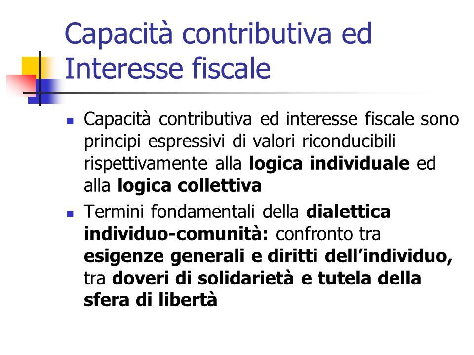Capacità contributiva ed Interesse fiscale Capacità contributiva ed interesse fiscale sono principi espressivi di valori riconducibili rispettivamente