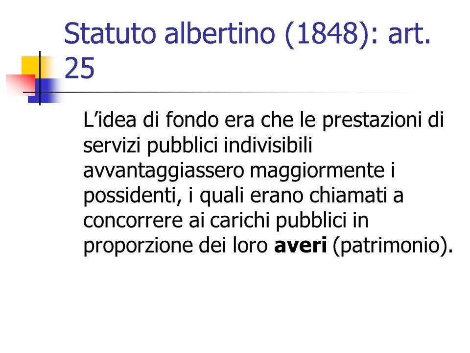 Statuto albertino (1848): art. 25 L'idea di fondo era che le prestazioni di servizi pubblici indivisibili avvantaggiassero maggiormente i possidenti,