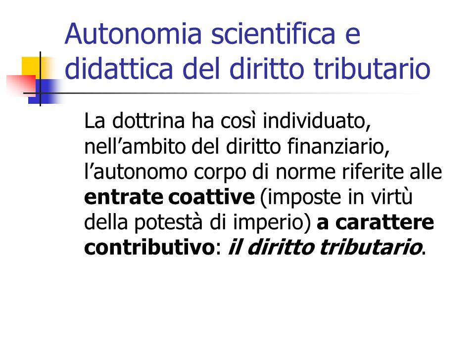 Autonomia scientifica e didattica del diritto tributario La dottrina ha così individuato, nell'ambito del diritto finanziario, l'autonomo corpo di nor