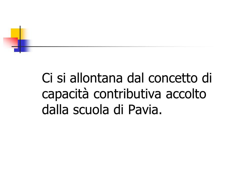 Ci si allontana dal concetto di capacità contributiva accolto dalla scuola di Pavia.