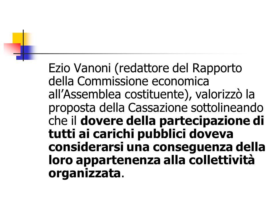 Ezio Vanoni (redattore del Rapporto della Commissione economica all'Assemblea costituente), valorizzò la proposta della Cassazione sottolineando che i