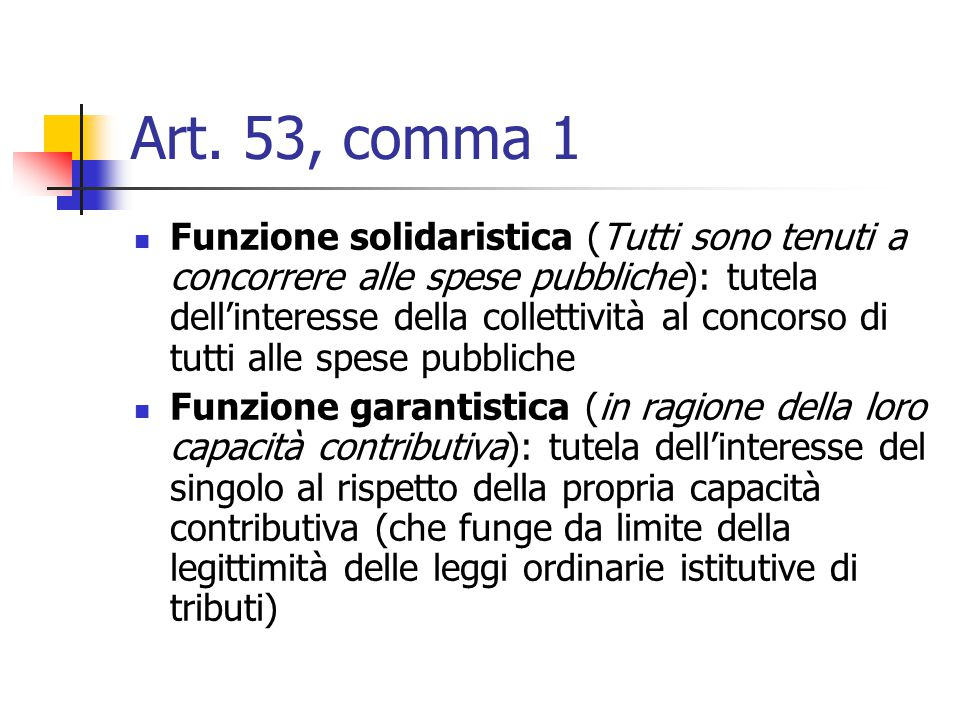 Art. 53, comma 1 Funzione solidaristica (Tutti sono tenuti a concorrere alle spese pubbliche): tutela dell'interesse della collettività al concorso di
