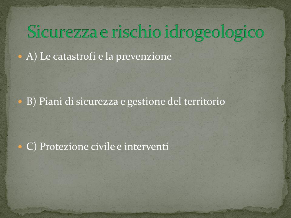 A) Le catastrofi e la prevenzione B) Piani di sicurezza e gestione del territorio C) Protezione civile e interventi