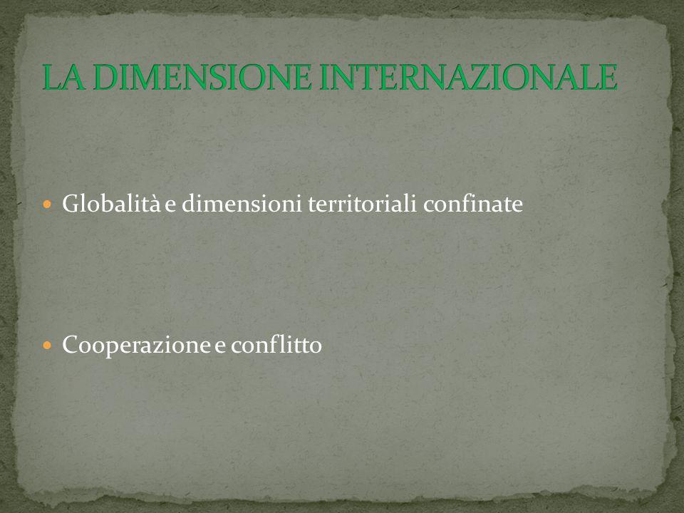 Globalità e dimensioni territoriali confinate Cooperazione e conflitto
