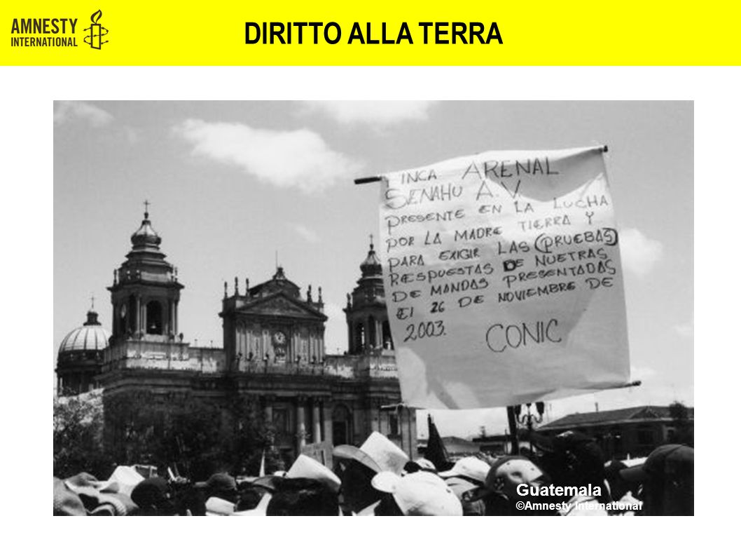 abitazione e popolazioni indigene: diritto alla terra DIRITTO ALLA TERRA Guatemala ©Amnesty International