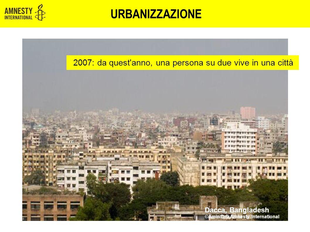 URBANIZZAZIONE Dacca, Bangladesh ©Amin/DrikAmnesty International 2007: da quest'anno, una persona su due vive in una città