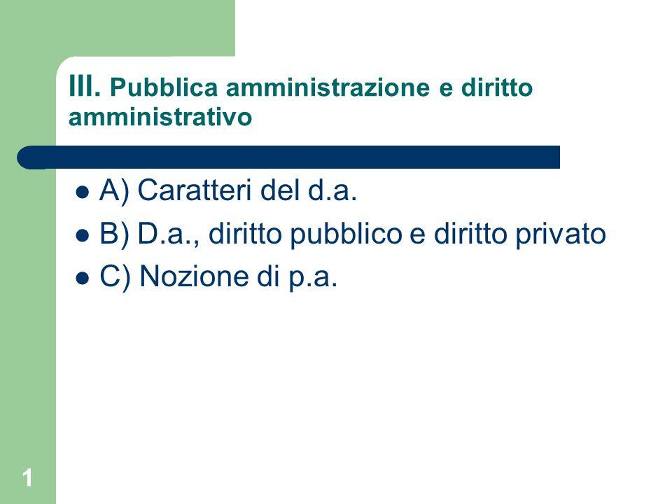 2 III.Pubblica amministrazione e diritto amministrativo A) Caratteri del d.a.