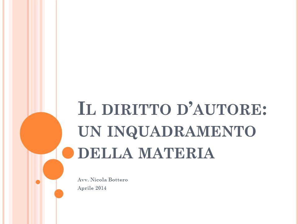 I L DIRITTO D ' AUTORE : UN INQUADRAMENTO DELLA MATERIA Avv. Nicola Bottero Aprile 2014