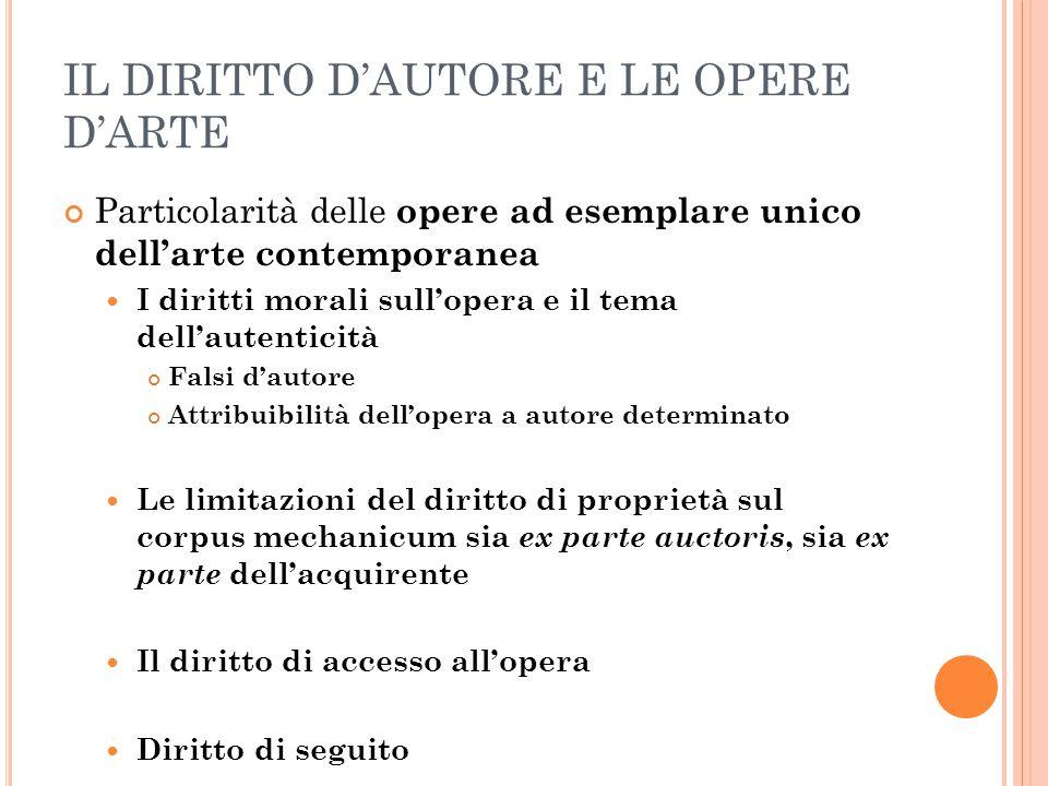 IL DIRITTO D'AUTORE E LE OPERE D'ARTE Particolarità delle opere ad esemplare unico dell'arte contemporanea I diritti morali sull'opera e il tema dell'