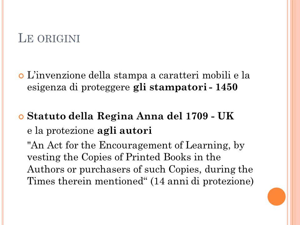 L E ORIGINI L'invenzione della stampa a caratteri mobili e la esigenza di proteggere gli stampatori - 1450 Statuto della Regina Anna del 1709 - UK e l
