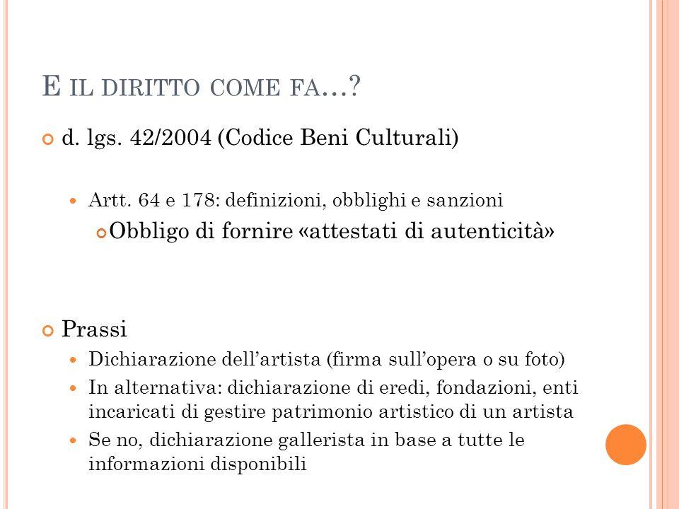 E IL DIRITTO COME FA …? d. lgs. 42/2004 (Codice Beni Culturali) Artt. 64 e 178: definizioni, obblighi e sanzioni Obbligo di fornire «attestati di aute