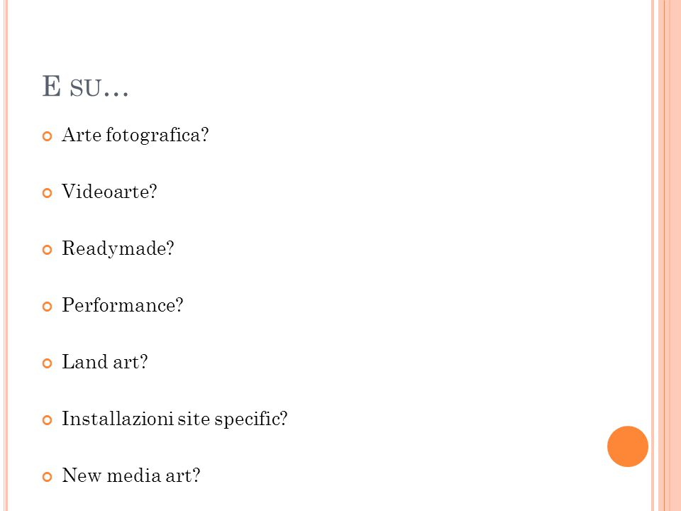 E SU … Arte fotografica? Videoarte? Readymade? Performance? Land art? Installazioni site specific? New media art?