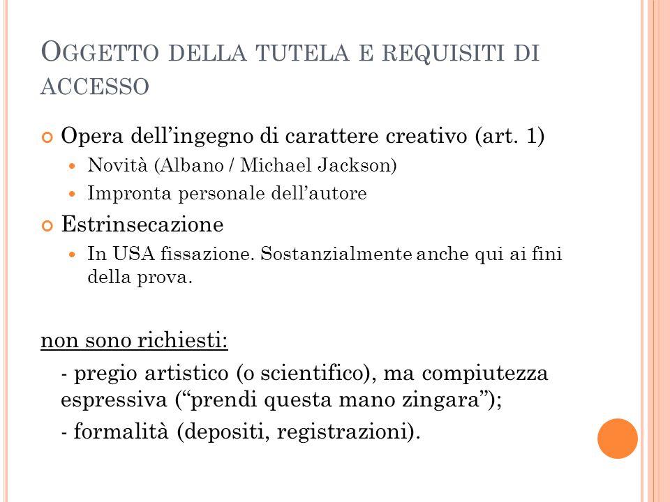 O GGETTO DELLA TUTELA E REQUISITI DI ACCESSO Opera dell'ingegno di carattere creativo (art. 1) Novità (Albano / Michael Jackson) Impronta personale de