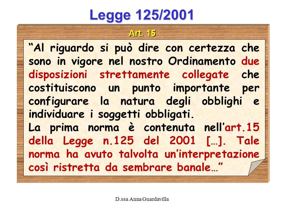 """D.ssa Anna Guardavilla Legge 125/2001 Art. 15 """"Al riguardo si può dire con certezza che sono in vigore nel nostro Ordinamento due disposizioni stretta"""