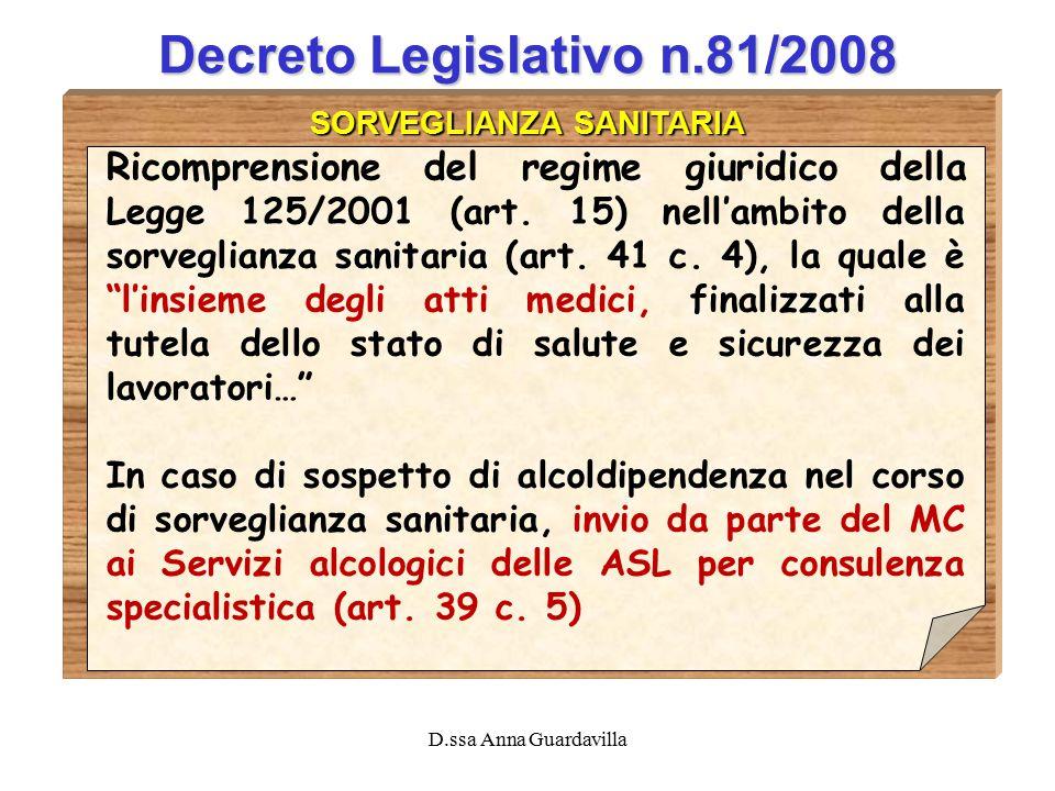 D.ssa Anna Guardavilla Decreto Legislativo n.81/2008 SORVEGLIANZA SANITARIA Ricomprensione del regime giuridico della Legge 125/2001 (art. 15) nell'am