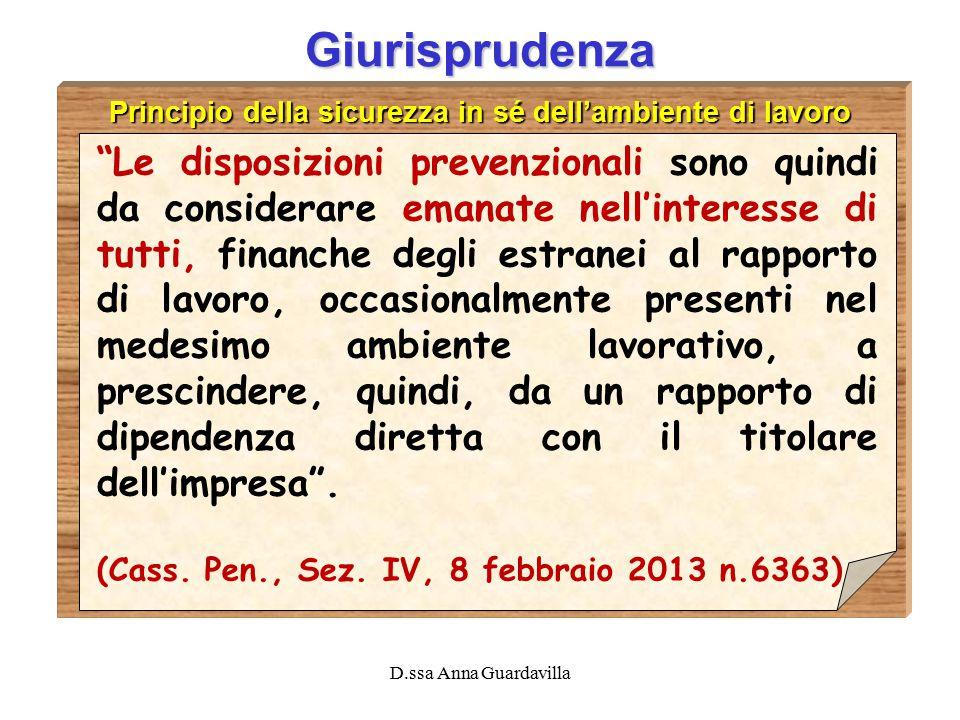 """D.ssa Anna Guardavilla Giurisprudenza Principio della sicurezza in sé dell'ambiente di lavoro """"Le disposizioni prevenzionali sono quindi da considerar"""